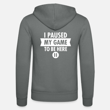I Paused My Game To Be Here - Unisex Zip Hoodie