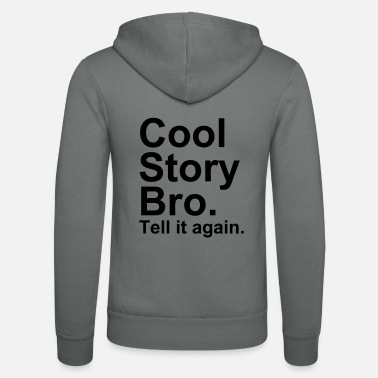 Cool Story Bro Tell It Again Cool Story Bro - Unisex Zip Hoodie