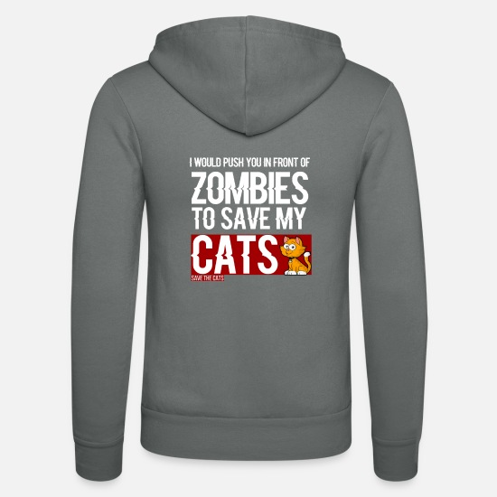 Zombie Hoodies & Sweatshirts - Cats - I would push you in front of zombies to - Unisex Zip Hoodie grey