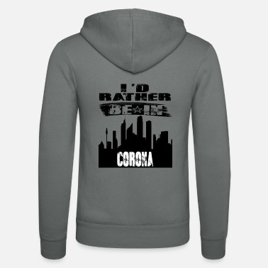 Corona Gift Id rather be in Corona - Unisex Zip Hoodie