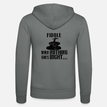 Fiddle If everything goes wrong fiddle fiddle - Unisex Zip Hoodie