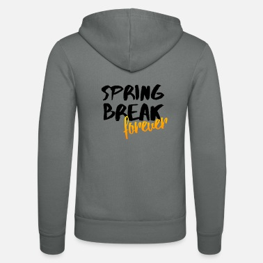 Spring Break Spring Break Forever Spring Party Gift Idea - Unisex Zip Hoodie