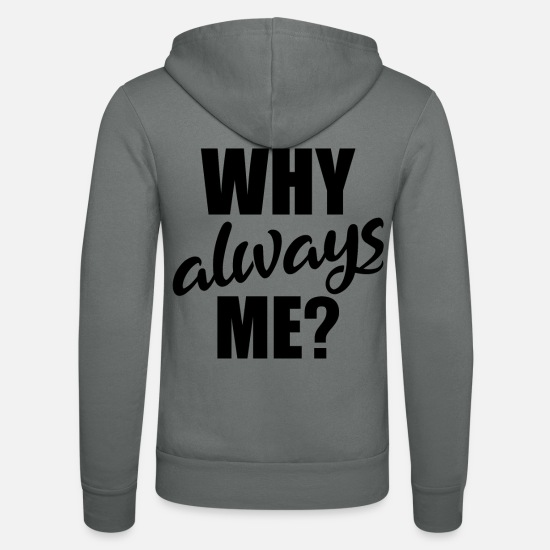 Sayings Hoodies & Sweatshirts - Funny sayings-why always me? - Unisex Zip Hoodie grey