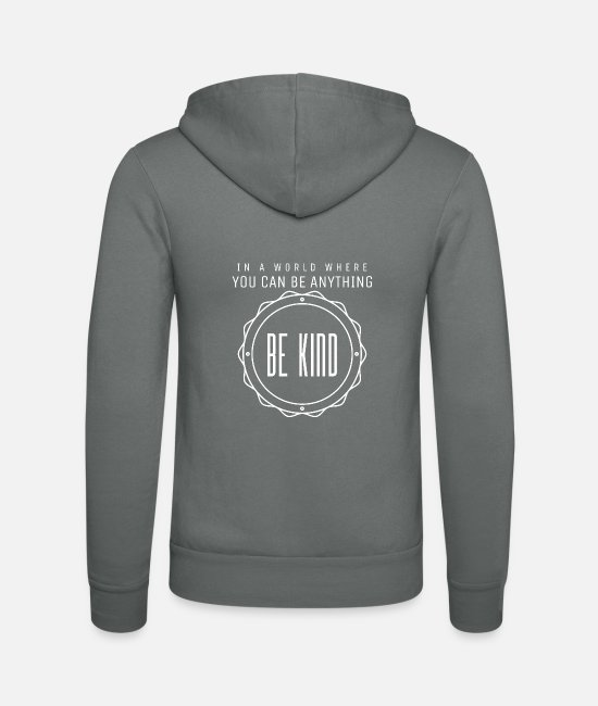 Can Hoodies & Sweatshirts - in a world where you can be anything be kind - Unisex Zip Hoodie grey
