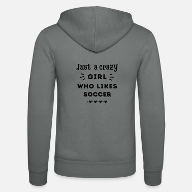 Power Just a crazy girl who likes soccer - Unisex Zip Hoodie