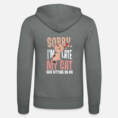 Funny Sorry, I'm too late: my cat was sitting on me .... - Unisex Zip Hoodie
