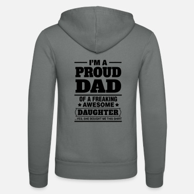 Daughter I'm A Proud Dad Of A Freaking Awesome Daughter - Unisex Zip Hoodie