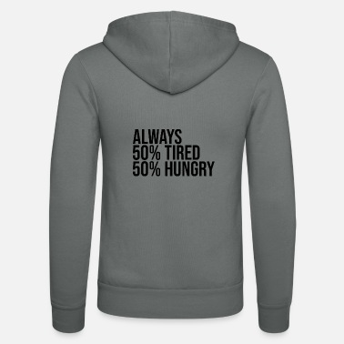 Tired Tired and hungry - Unisex Zip Hoodie
