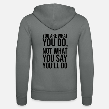 YOU ARE WHAT YOU DO - Unisex Zip Hoodie