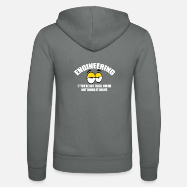 Tired Engineering If You're Not Tired Engineer - Unisex Zip Hoodie