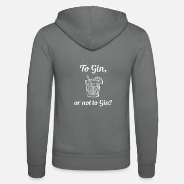 Gin To Gin or not to Gin | Gin gift - Unisex Zip Hoodie