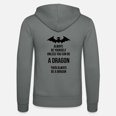 Always Be Yourself Dragon always be yourself be a dragon - Unisex Zip Hoodie