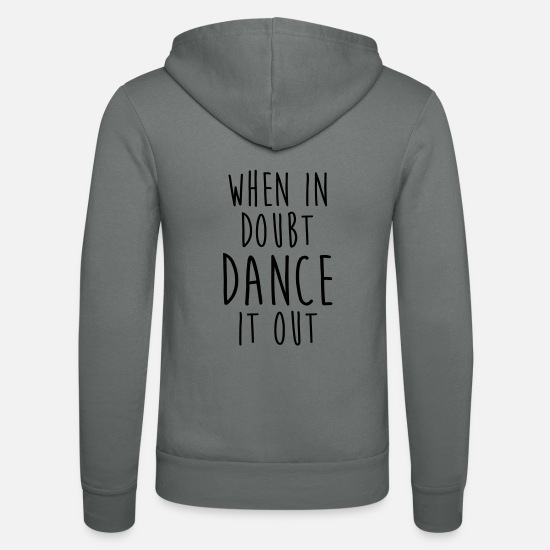Dancing Hoodies & Sweatshirts - WHEN IN DOUBT DANCE IT OUT FUNNY TEE - Unisex Zip Hoodie grey