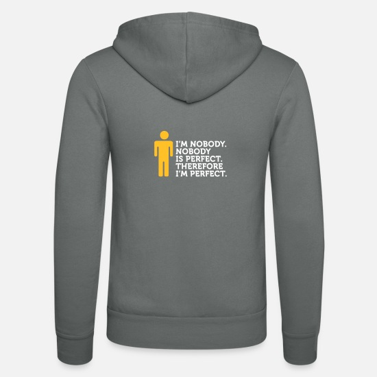 Perfect Hoodies & Sweatshirts - Nobody Is Perfect. I'm Nobody. - Unisex Zip Hoodie grey