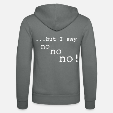 Funny but I say no no no - Unisex Zip Hoodie