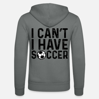 Soccer I Can't I Have Soccer - Soccer - Zip hoodie unisex