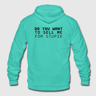 Do you want to sell me dumb? - Unisex Hooded Jacket by Bella + Canvas