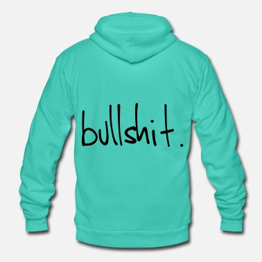 Bullshit bullshit - Unisex Hooded Jacket by Bella + Canvas