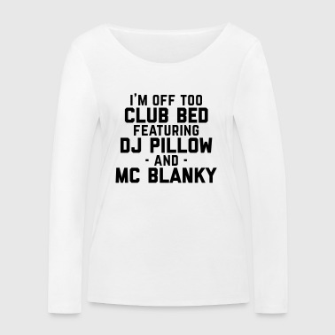 Club Bed Funny Quote - Women's Organic Longsleeve Shirt by Stanley & Stella