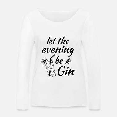 Bar Gin Tonic Spruch Let the evening begin schwarz - Frauen Bio-Langarmshirt von Stanley & Stella