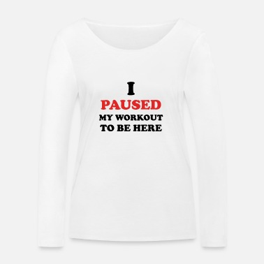 Workout I Paused My Workout To Be Here (Gym) - Frauen Bio Langarmshirt