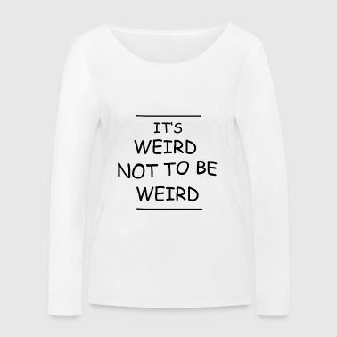 Weird Not To Be Weird - Women's Organic Longsleeve Shirt by Stanley & Stella