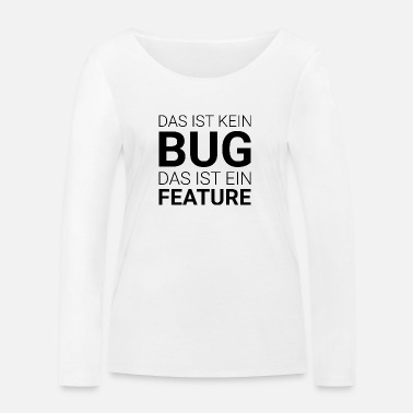 Bug This is not a bug that is a feature - Women's Organic Longsleeve Shirt by Stanley & Stella