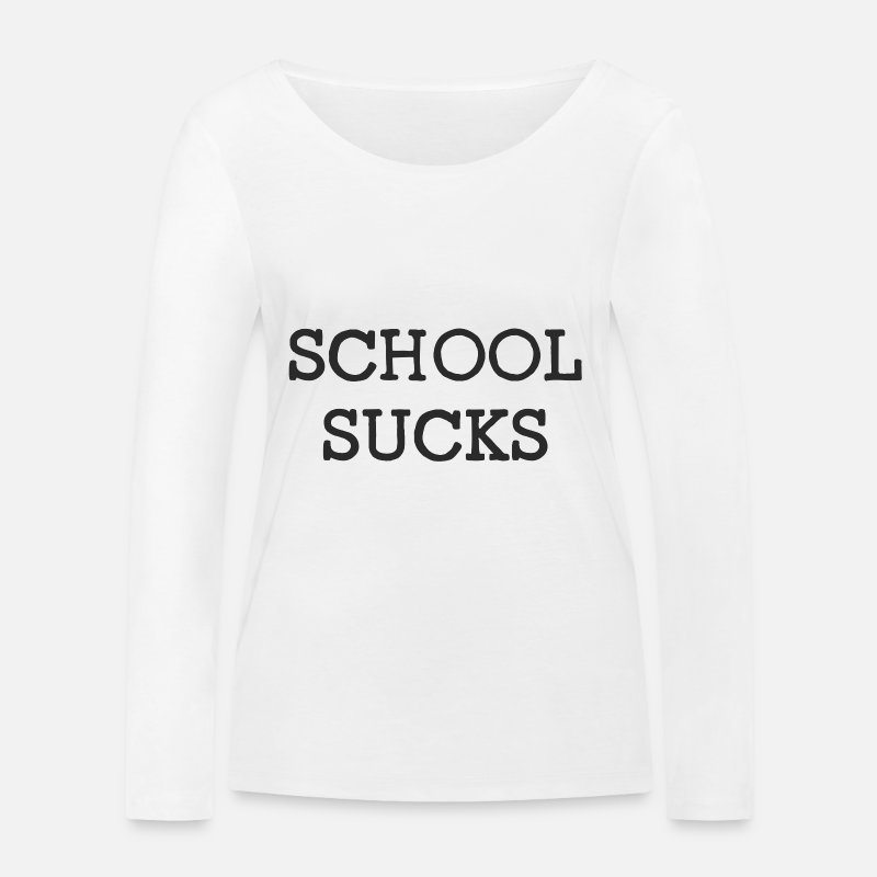 Fuck Long Sleeve Shirts - School Sucks - Women's Organic Longsleeve Shirt white