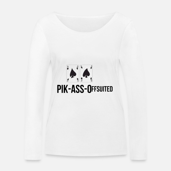Gift Idea Long Sleeve Shirts - PIK-ASS-Offsuited - Poker - Gift Idea - Tshirt - Women's Organic Longsleeve Shirt white