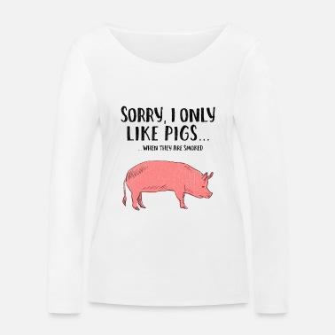 728832fae Funny Grilled Smokes Pig meat Pork bbq beer - Women's Organic Longsleeve.  Women's Organic Longsleeve Shirt