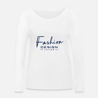 Fashion Fashion fashion fashion designer design fashion design - Women's Organic Longsleeve Shirt