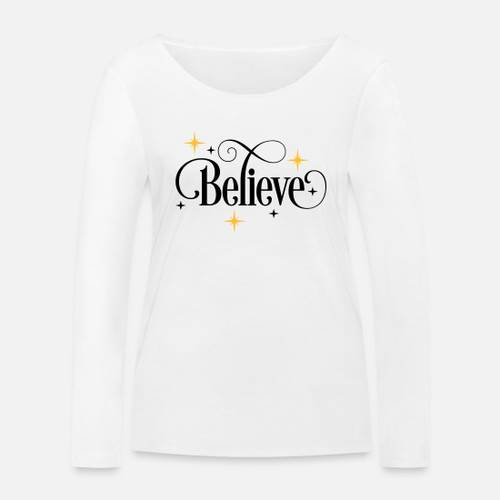 Believe Long Sleeve Shirts - Believe - Women's Organic Longsleeve Shirt white