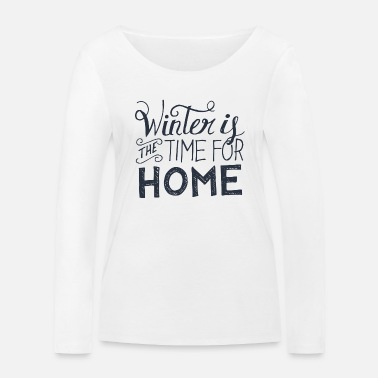 Weihnachte Winter the time for home! Spruch Schnee Weihnacht - Camiseta orgánica de manga larga mujer