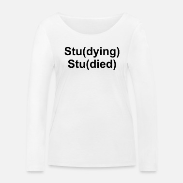 Studies Study Studying Studied Graphic - Women's Organic Longsleeve Shirt