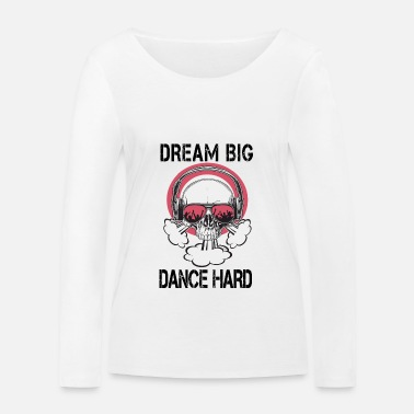 Open Dream Big Dance Hard Skull - Økologisk langermet T-skjorte for kvinner
