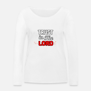 Trust In The Lord! - Women's Organic Longsleeve Shirt