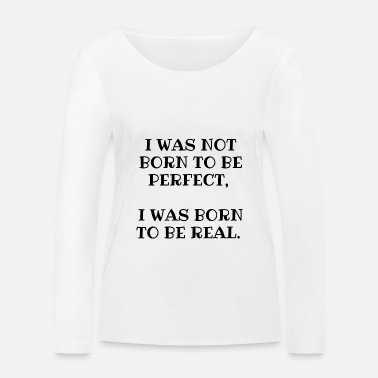 Himmelfahrt I was born to be real - Frauen Bio Langarmshirt