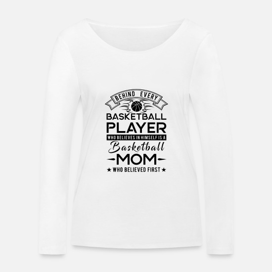 Basketball Shirts met lange mouwen - Behind every Basketball player is a Basketball mom - Vrouwen bio longsleeve wit