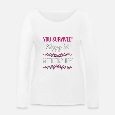 You Survived. Happy 1st Mother's Day - Women's Organic Longsleeve Shirt
