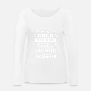 Shy Went Outside Today It Was Cold And There Were Peop - Women's Organic Longsleeve Shirt