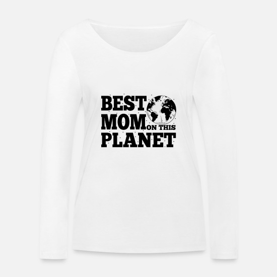 Love Long sleeve shirts - Best Mom On This Planet Mother's Day Gift - Women's Organic Longsleeve Shirt white
