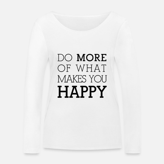 You Langarmshirts - #1st DO MORE OF WHAT MAKES YOU HAPPY - Frauen Bio Langarmshirt Weiß
