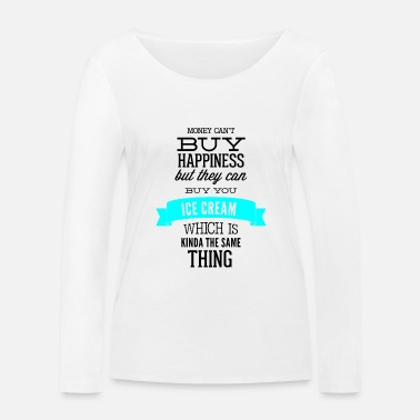 Happiness Money can´t Buy Happiness but they can ... - Frauen Bio Langarmshirt