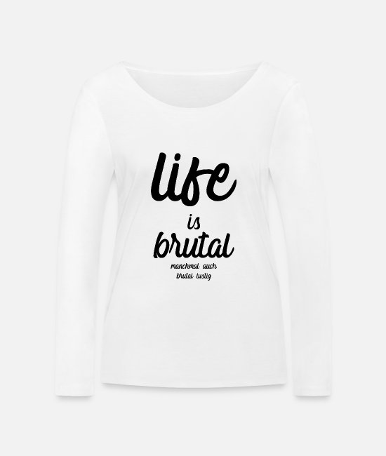 Birthday Long sleeve shirts - FUNNY: life is brutal - Women's Organic Longsleeve Shirt white
