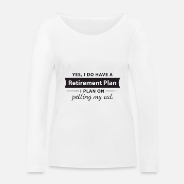 Yes, I do have a Retirement Plan. I petting my CAT - Økologisk langærmet T-shirt dame