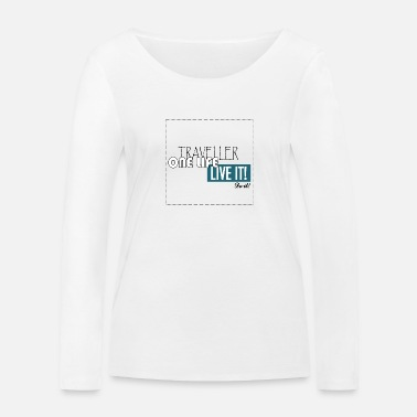 One LIfe Live It, travel life, just do it - Women's Organic Longsleeve Shirt