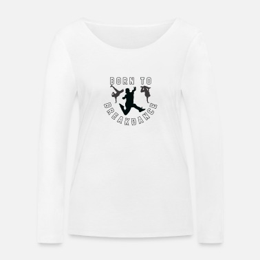 Breakdance Breakdance - Frauen Bio Langarmshirt