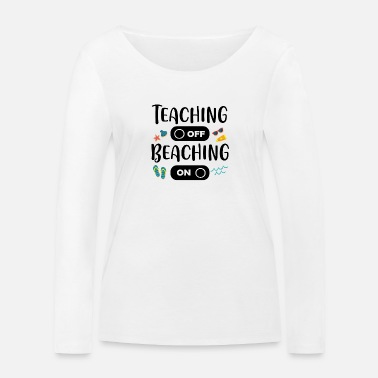 Teaching Not Beaching Vacation T-Shirt - Women's Organic Longsleeve Shirt