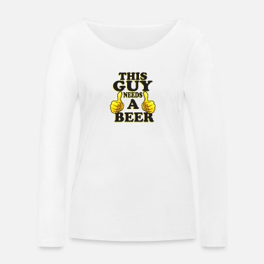 This Guy Needs A Beer This guy needs a beer - Women's Organic Longsleeve Shirt