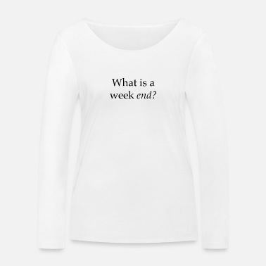 Party What Is a Weekend? - Women's Organic Longsleeve Shirt
